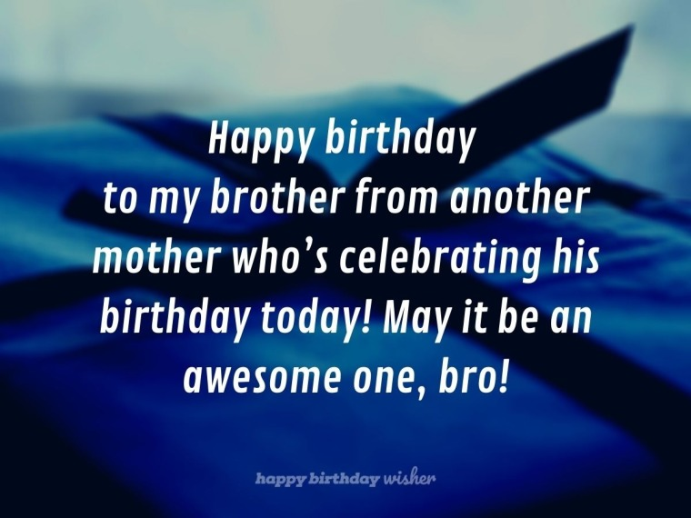 Birthday wishes for my bro from another mother