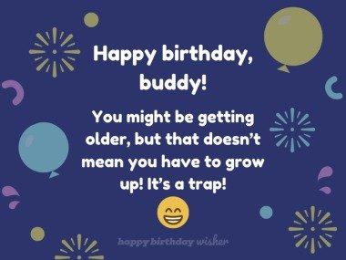 Getting older is a trap, buddy