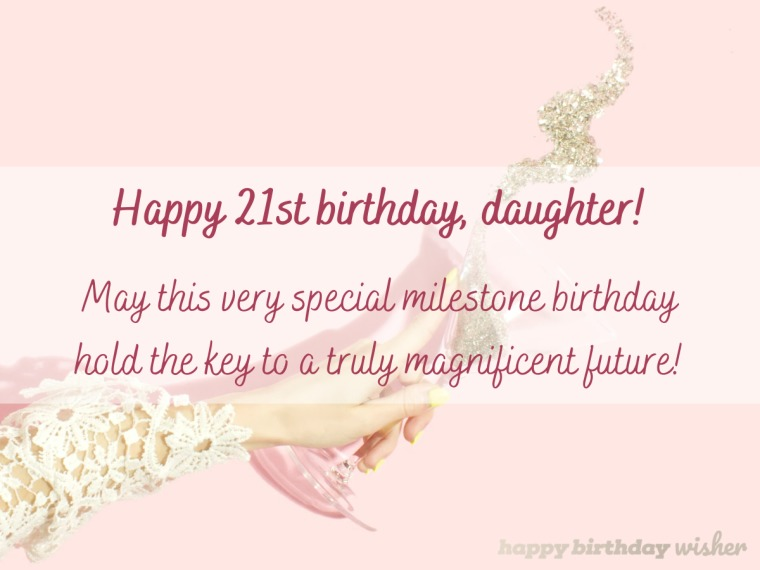 May your 21st hold the key to your future, daughter