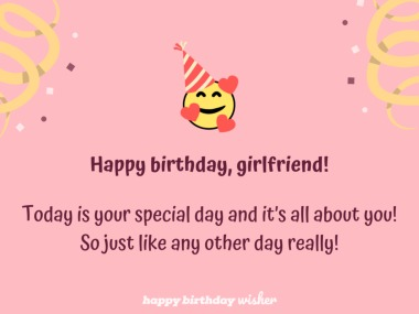 Today is all about you, girlfriend