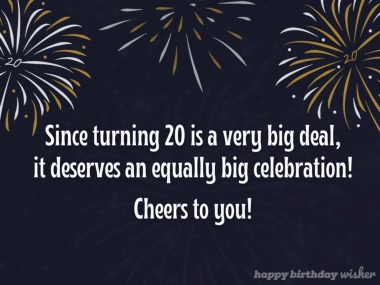 Turning 20 is a very big deal