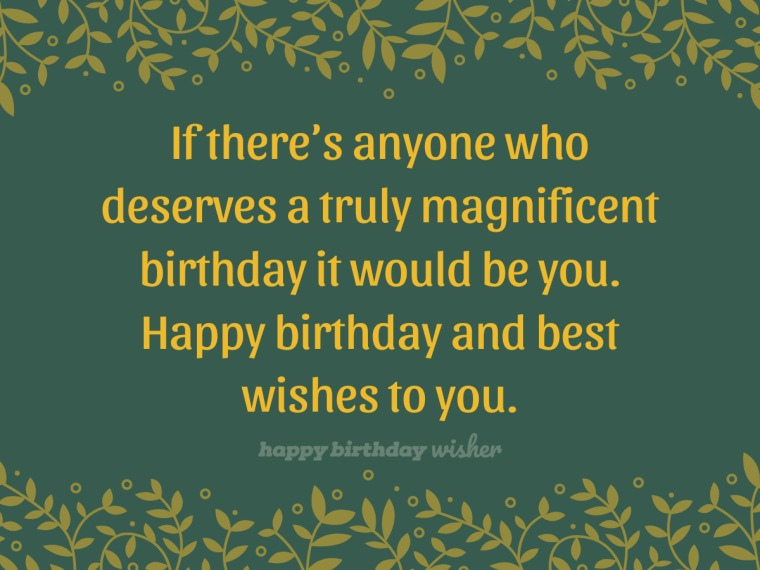 You deserve a magnificent birthday