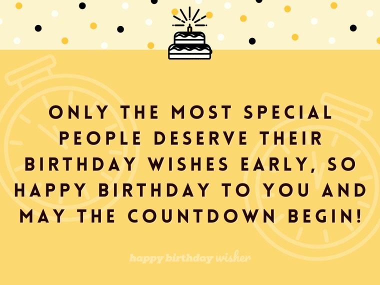 You deserve your birthday wishes in advance