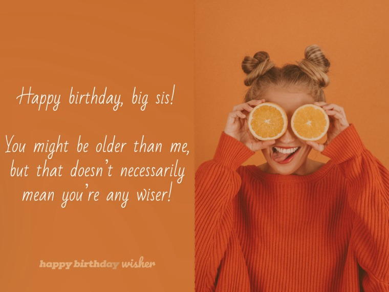 You're older but not any wiser, sis